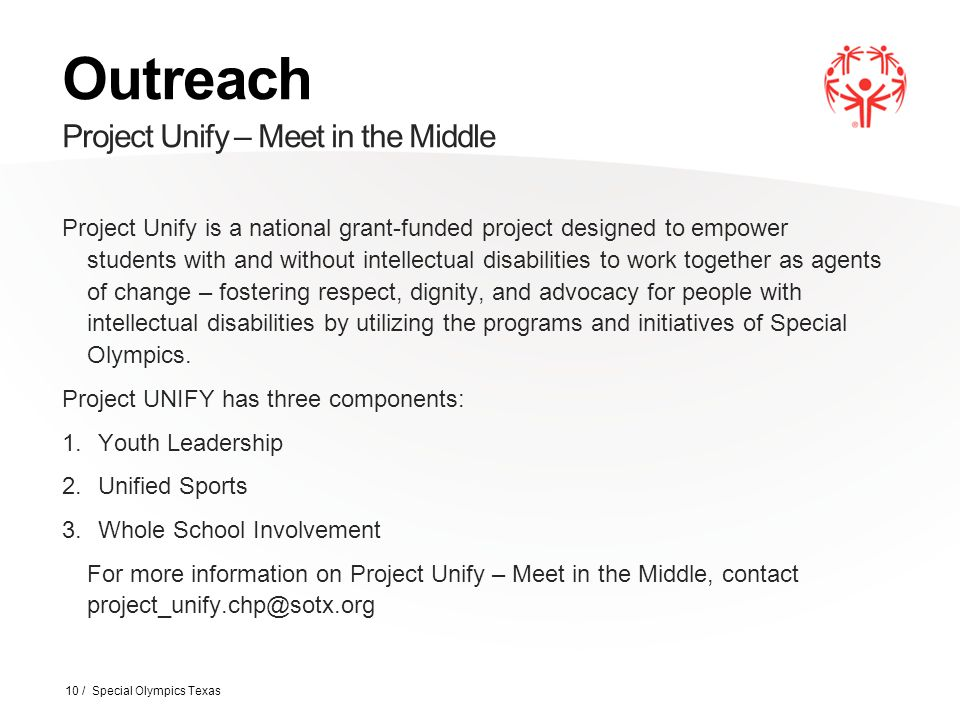 Outreach Project Unify – Meet in the Middle Project Unify is a national grant-funded project designed to empower students with and without intellectual disabilities to work together as agents of change – fostering respect, dignity, and advocacy for people with intellectual disabilities by utilizing the programs and initiatives of Special Olympics.