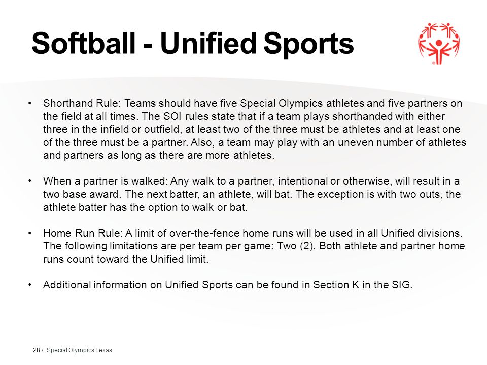 Softball - Unified Sports 28 / Special Olympics Texas Shorthand Rule: Teams should have five Special Olympics athletes and five partners on the field at all times.