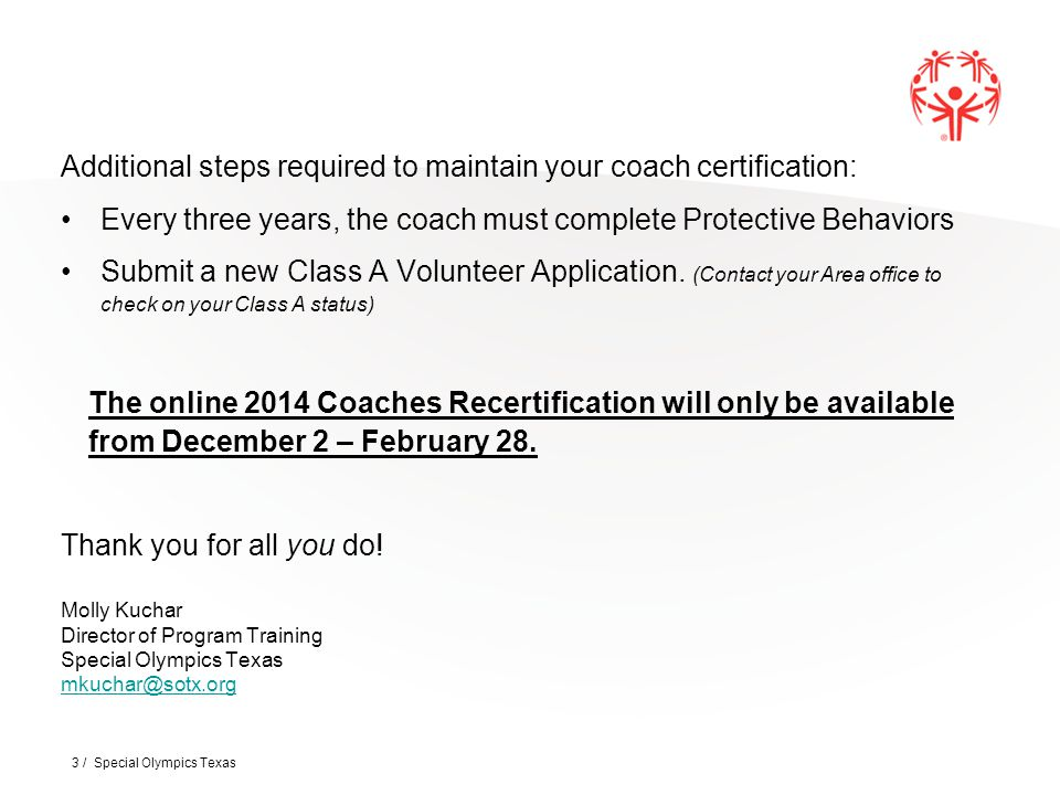 Additional steps required to maintain your coach certification: Every three years, the coach must complete Protective Behaviors Submit a new Class A Volunteer Application.