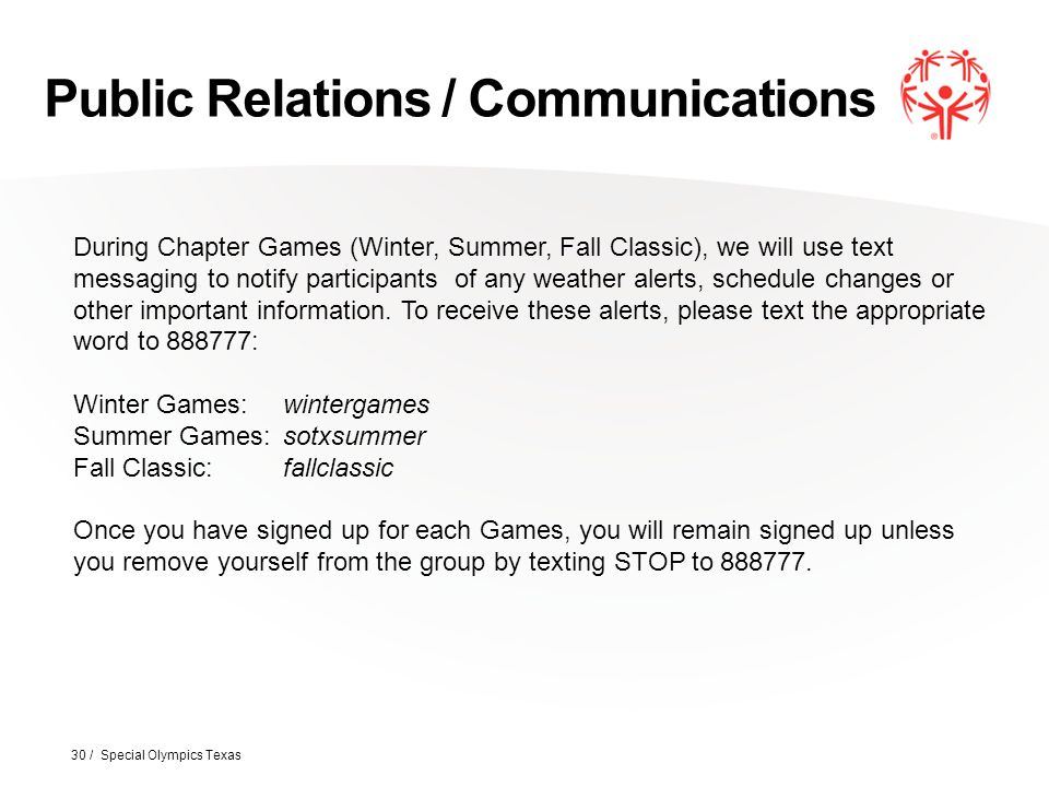 Public Relations / Communications 30 / Special Olympics Texas During Chapter Games (Winter, Summer, Fall Classic), we will use text messaging to notif