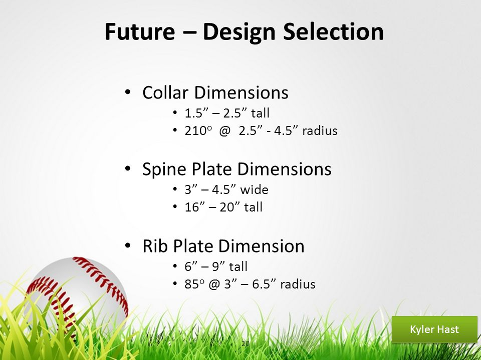 "Your Logo Future – Design Selection Collar Dimensions 1.5"" – 2.5"" tall 210 o @ 2.5"" - 4.5"" radius Spine Plate Dimensions 3"" – 4.5"" wide 16"" – 20"" tall"