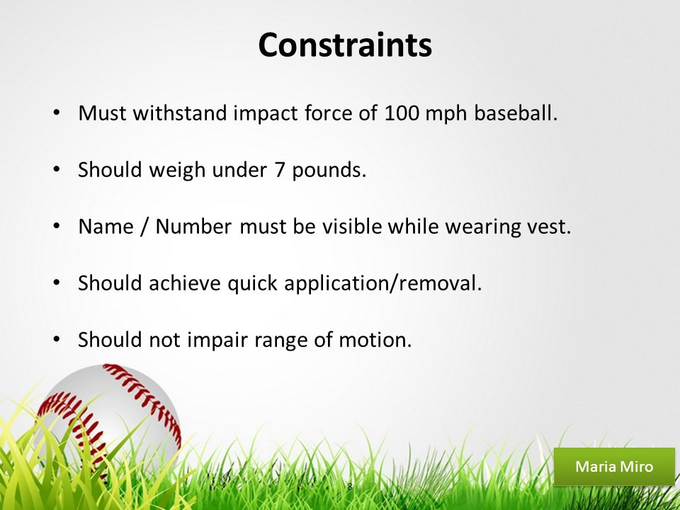 Your Logo Constraints Must withstand impact force of 100 mph baseball. Should weigh under 7 pounds. Name / Number must be visible while wearing vest.