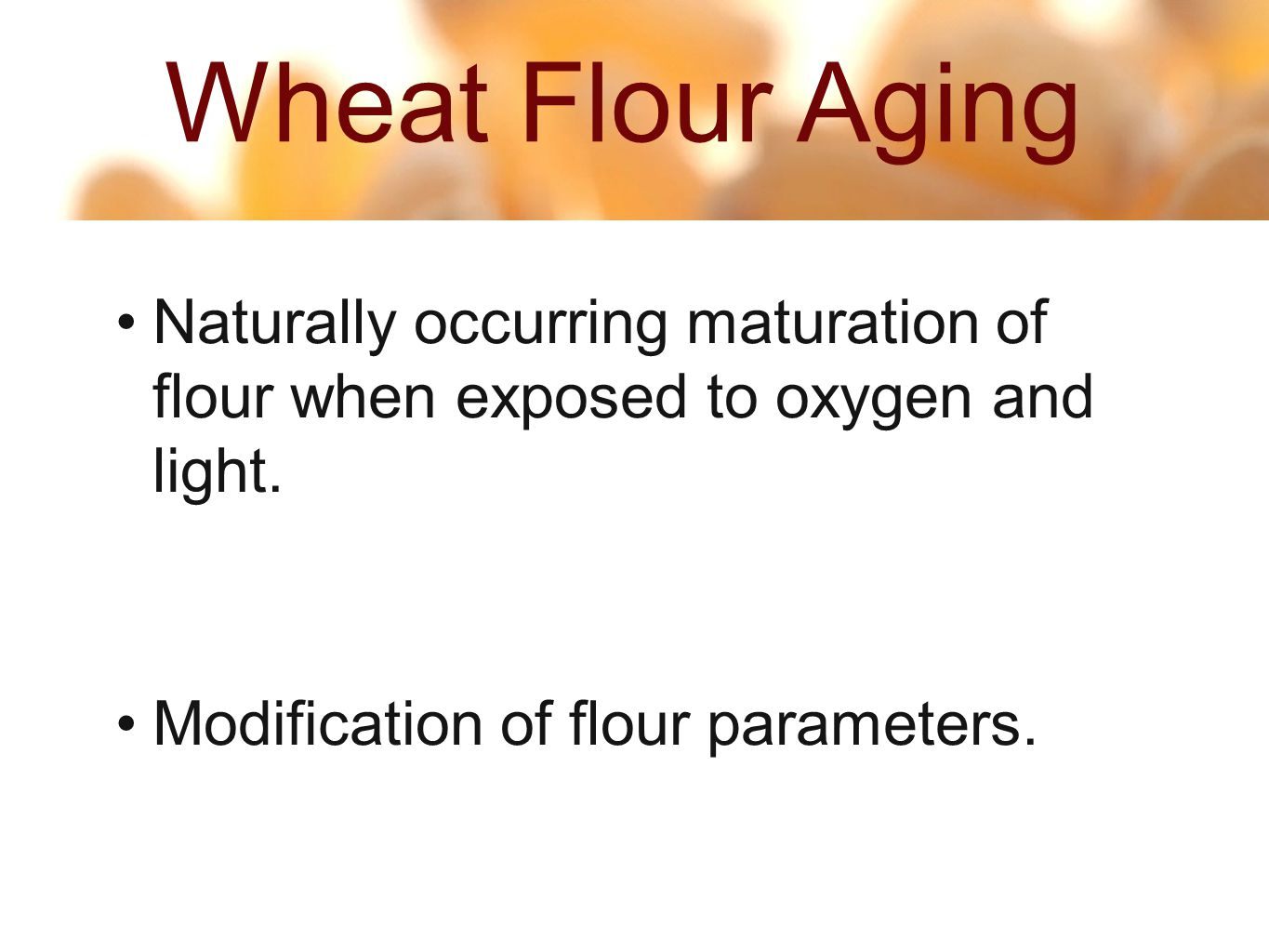 Wheat Flour Aging 3 19 Naturally occurring maturation of flour when exposed to oxygen and light.