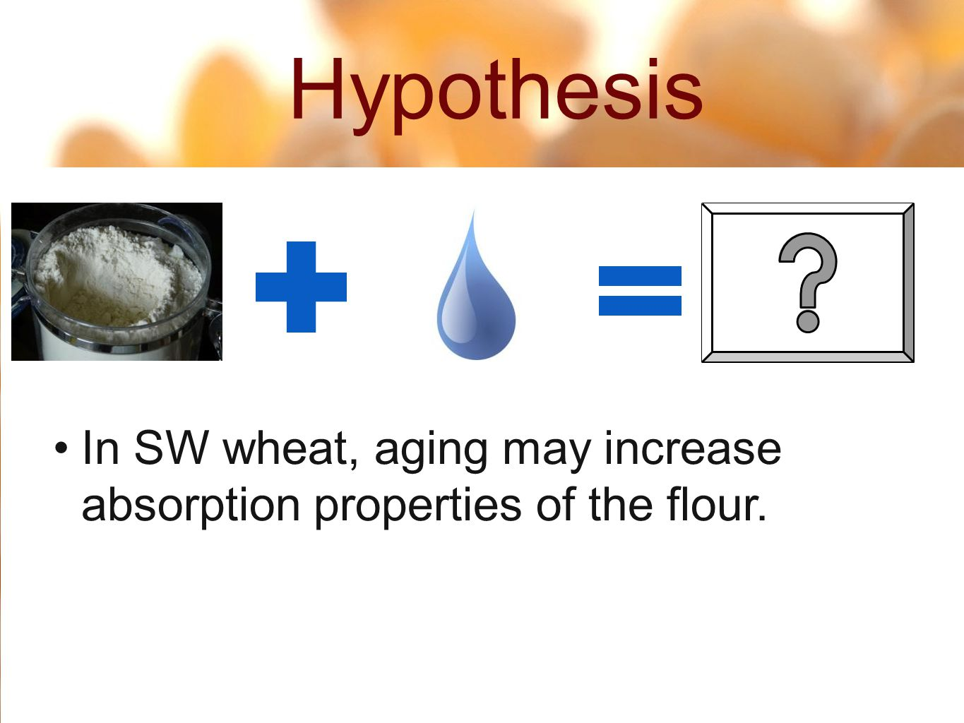 Hypothesis 3 20 In SW wheat, aging may increase absorption properties of the flour.