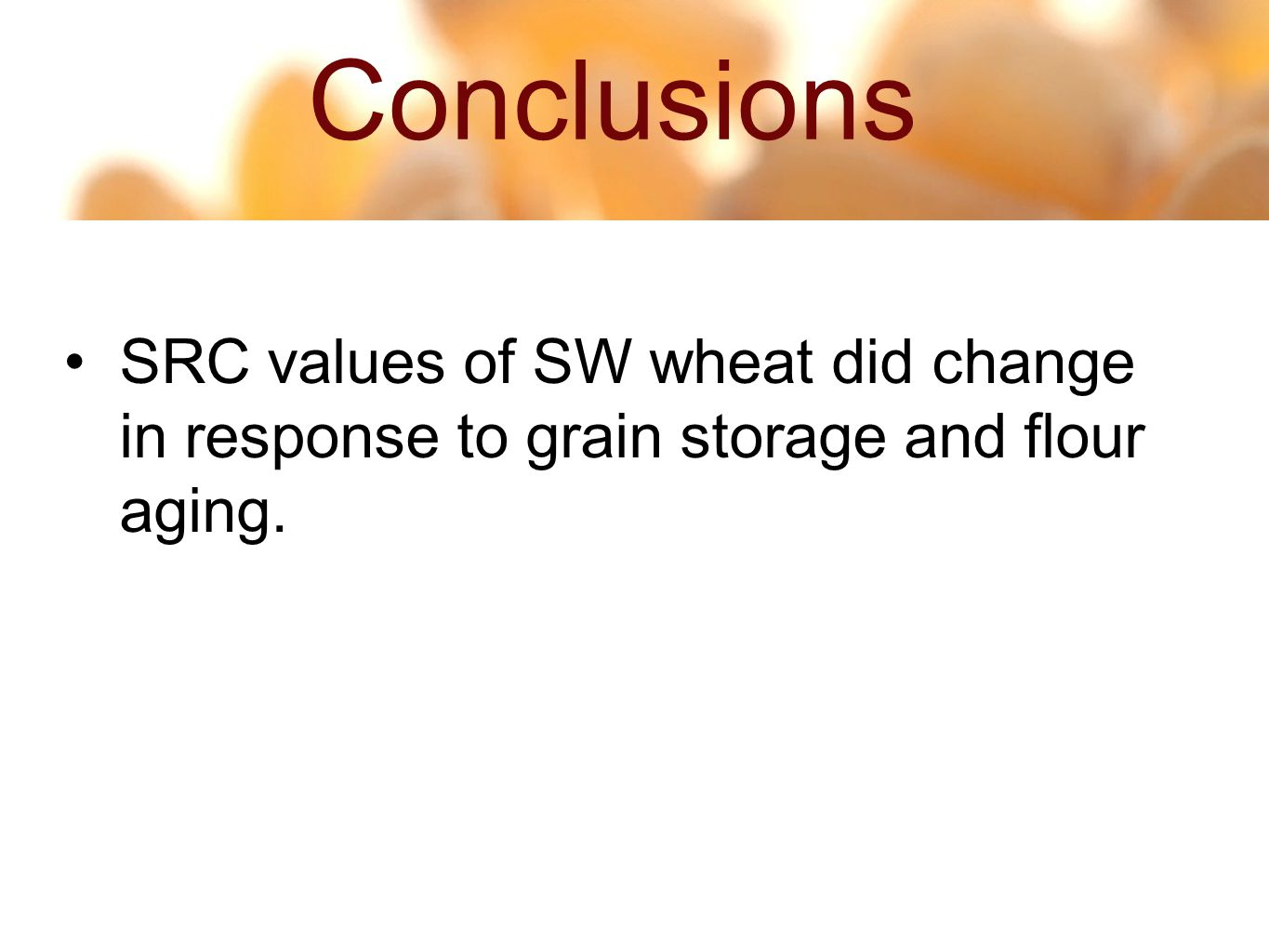 Conclusions 14 47 SRC values of SW wheat did change in response to grain storage and flour aging.