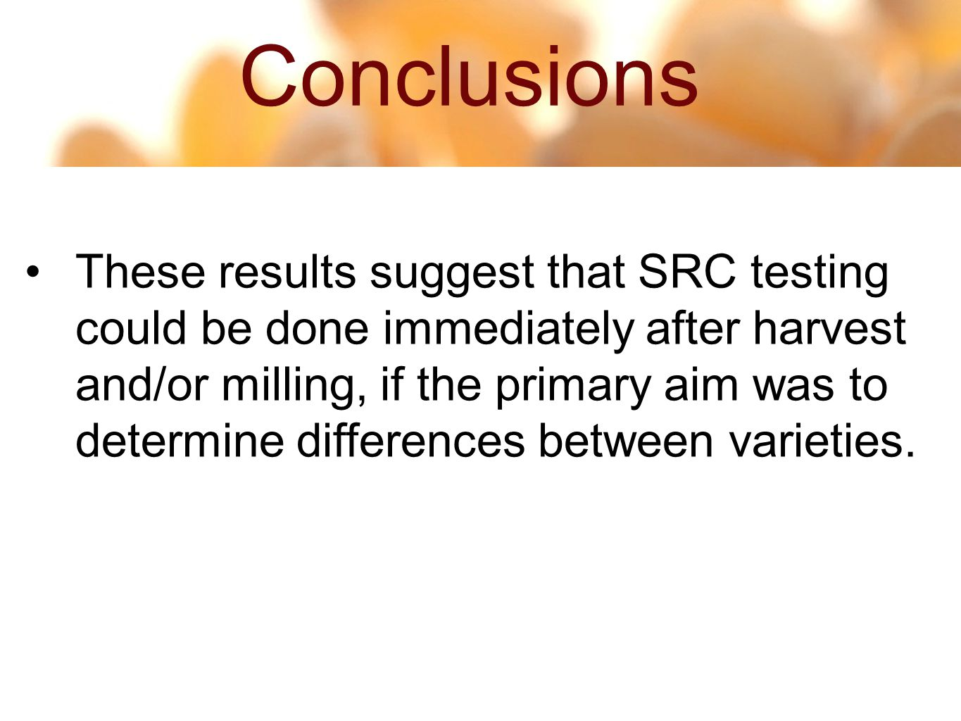 Conclusions 14 48 These results suggest that SRC testing could be done immediately after harvest and/or milling, if the primary aim was to determine differences between varieties.