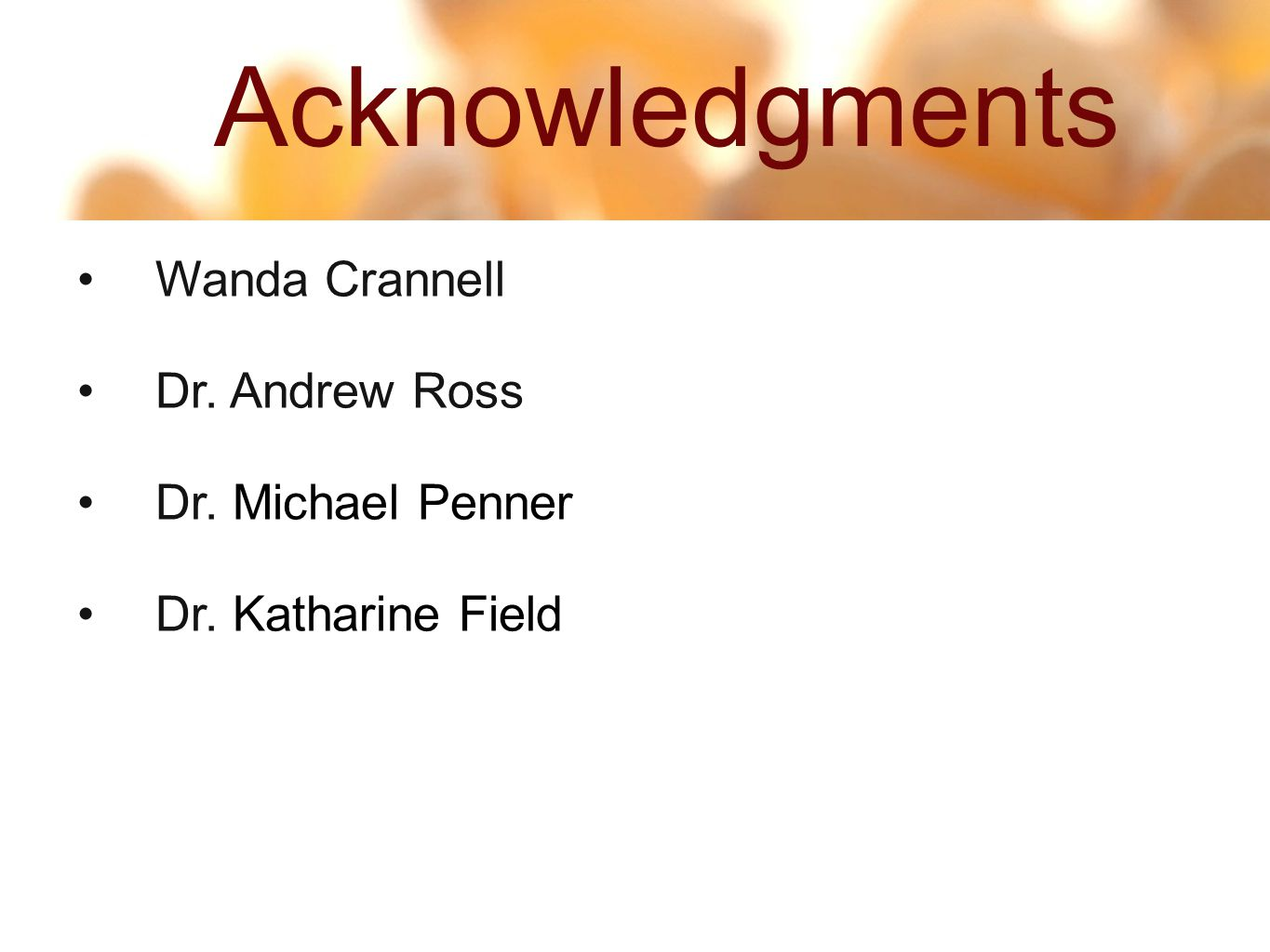16 59 Acknowledgments Wanda Crannell Dr. Andrew Ross Dr. Michael Penner Dr. Katharine Field