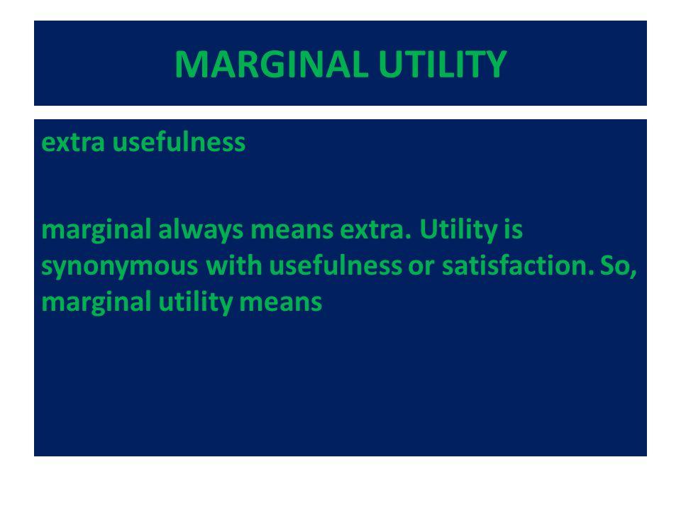 MARGINAL UTILITY extra usefulness marginal always means extra.