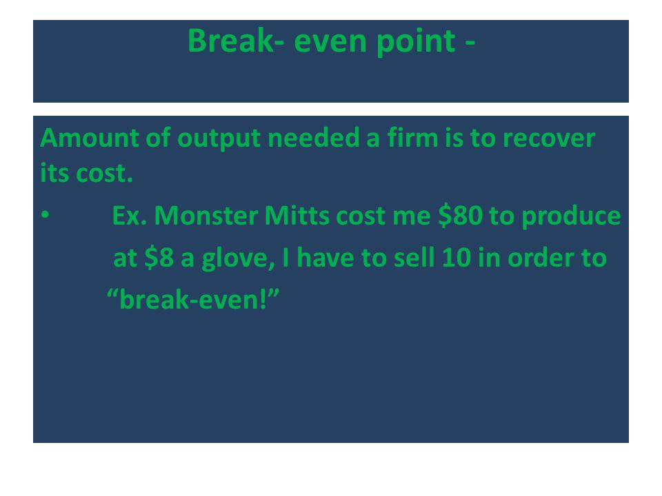 Break- even point - Amount of output needed a firm is to recover its cost.
