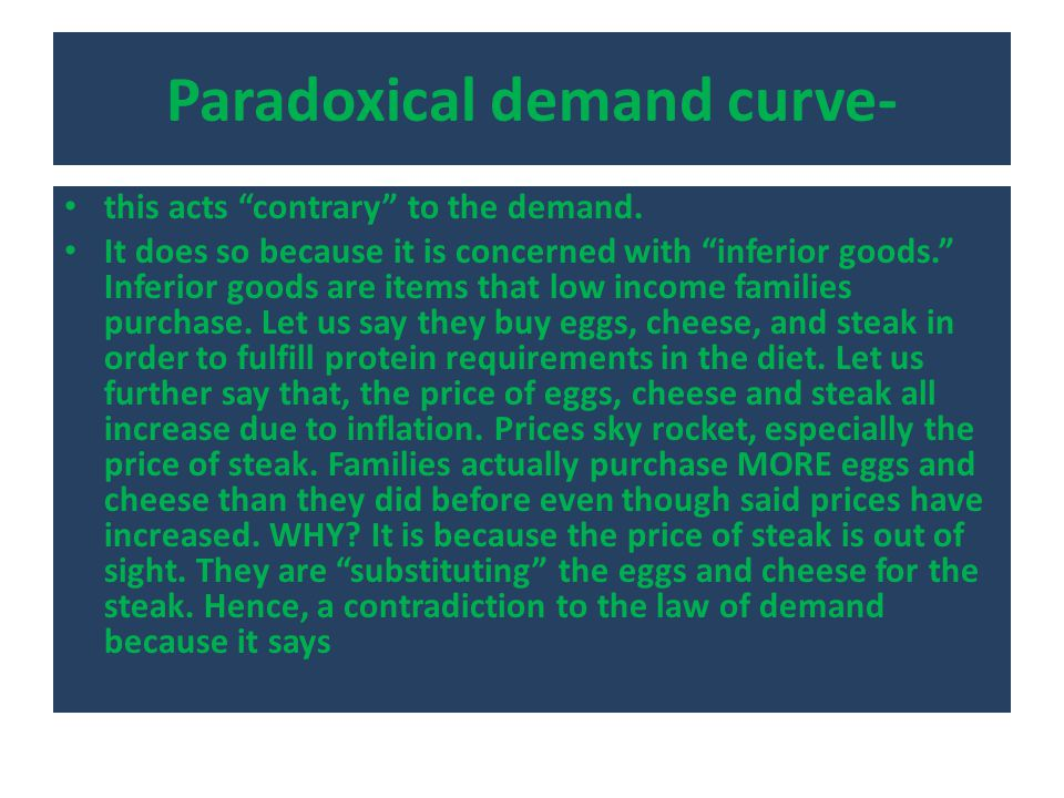 "Paradoxical demand curve- this acts ""contrary"" to the demand. It does so because it is concerned with ""inferior goods."" Inferior goods are items that"