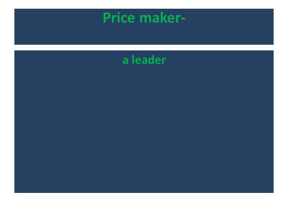 Price maker- a leader