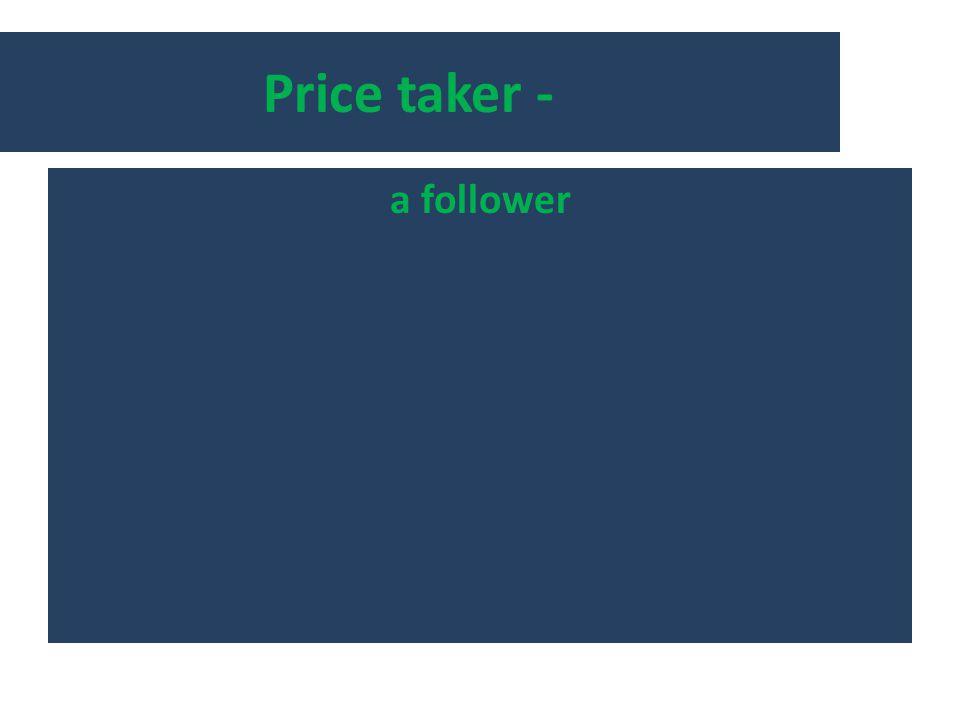 Price taker - a follower