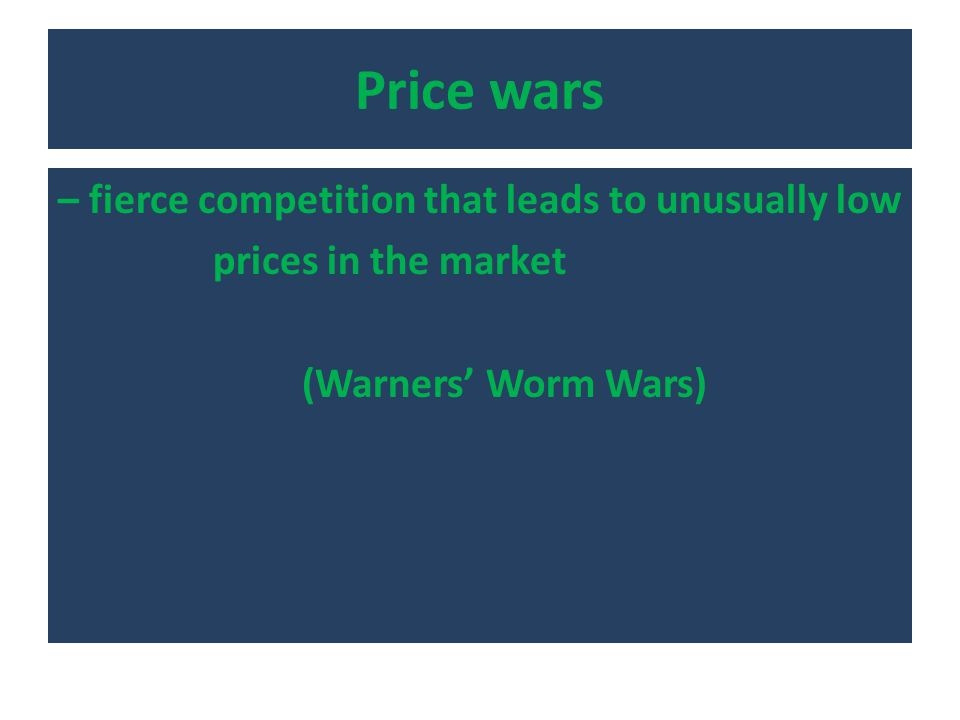 Price wars – fierce competition that leads to unusually low prices in the market (Warners' Worm Wars)