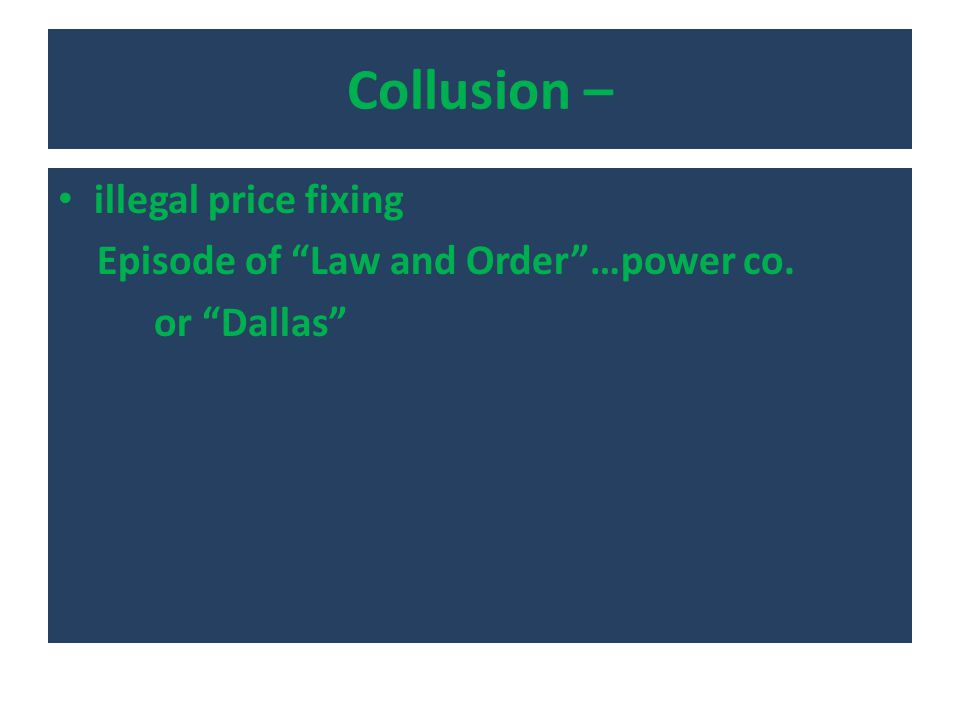 "Collusion – illegal price fixing Episode of ""Law and Order""…power co. or ""Dallas"""