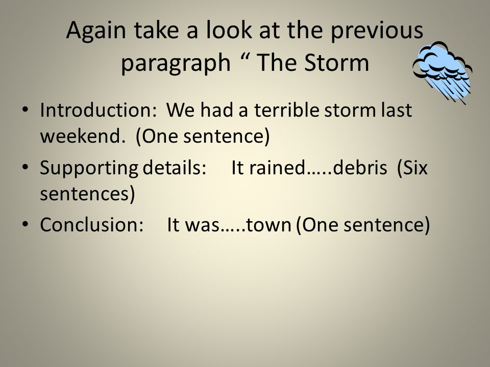 Again take a look at the previous paragraph The Storm Introduction: We had a terrible storm last weekend.