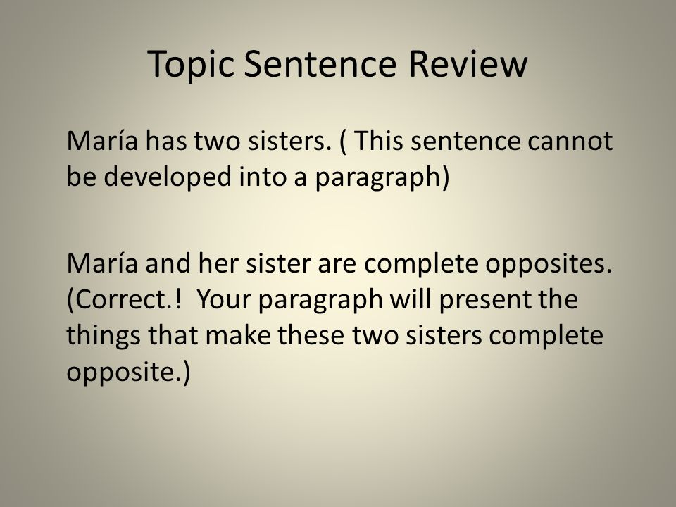Topic Sentence Review María has two sisters.