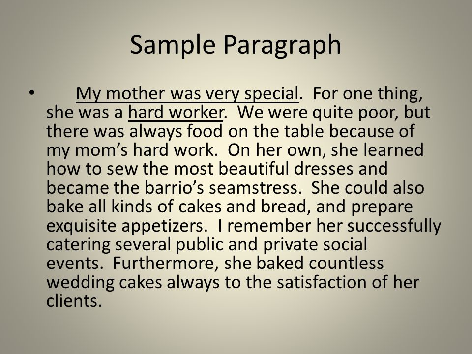 Sample Paragraph My mother was very special. For one thing, she was a hard worker.