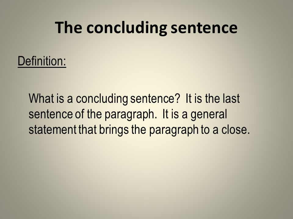 The concluding sentence Definition: What is a concluding sentence.