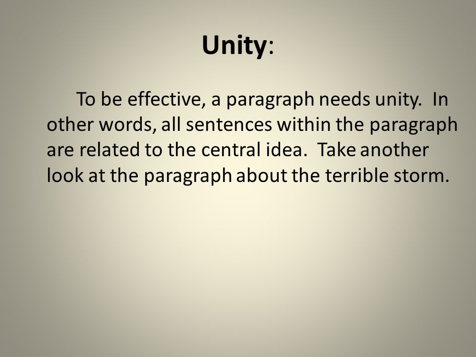 Unity: To be effective, a paragraph needs unity.