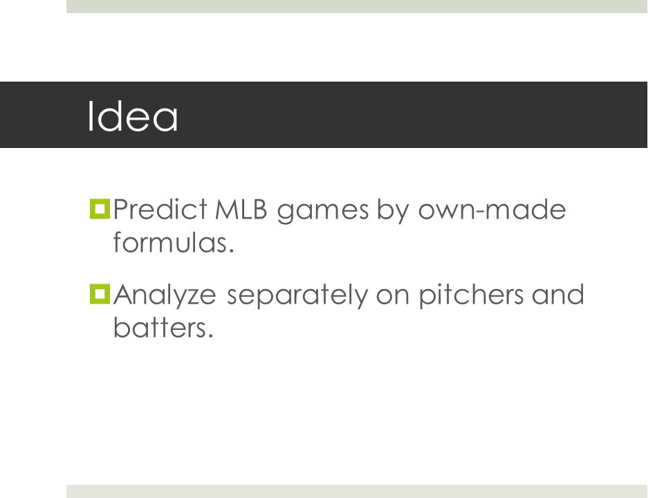 Idea  Predict MLB games by own-made formulas.  Analyze separately on pitchers and batters.