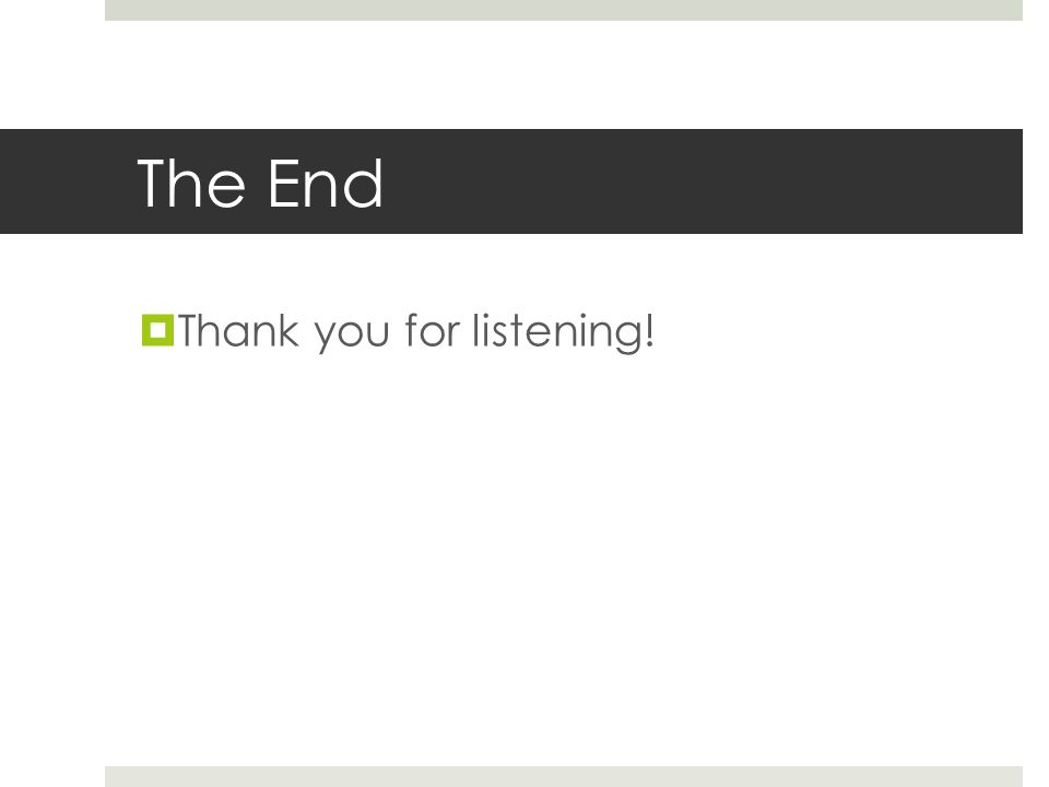 The End  Thank you for listening!