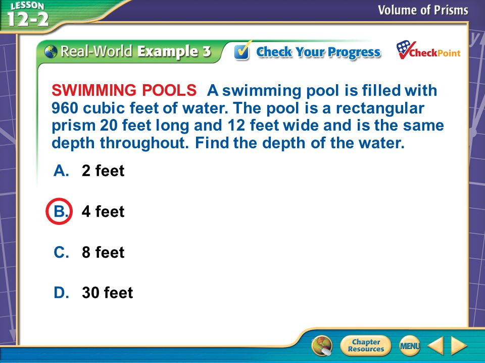 A.A B.B C.C D.D Example 3 A.2 feet B.4 feet C.8 feet D.30 feet SWIMMING POOLS A swimming pool is filled with 960 cubic feet of water.