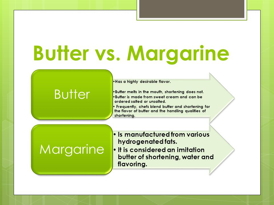 Butter vs. Margarine Has a highly desirable flavor.