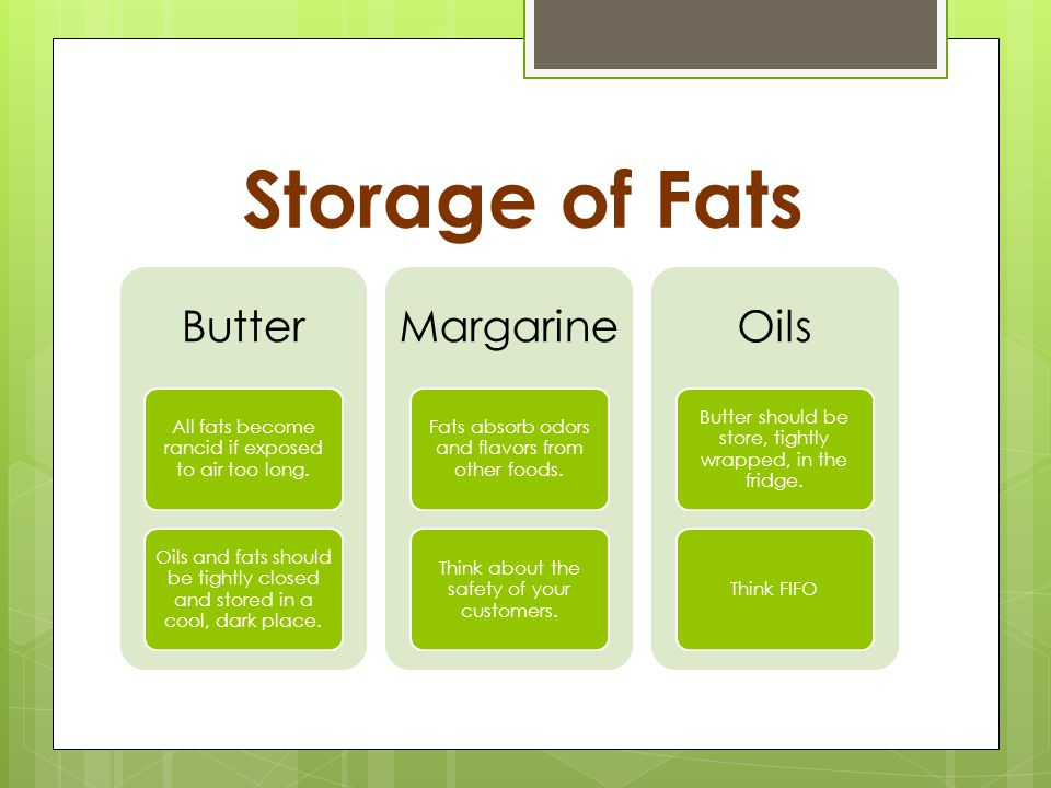 Storage of Fats Butter All fats become rancid if exposed to air too long.