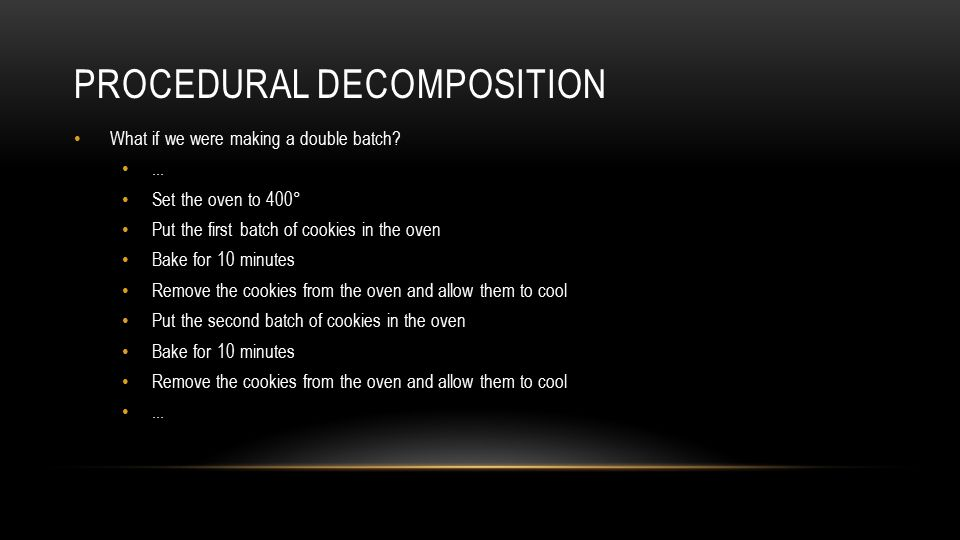 PROCEDURAL DECOMPOSITION What if we were making a double batch ...