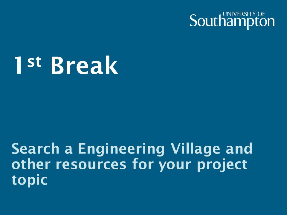 1 st Break Search a Engineering Village and other resources for your project topic