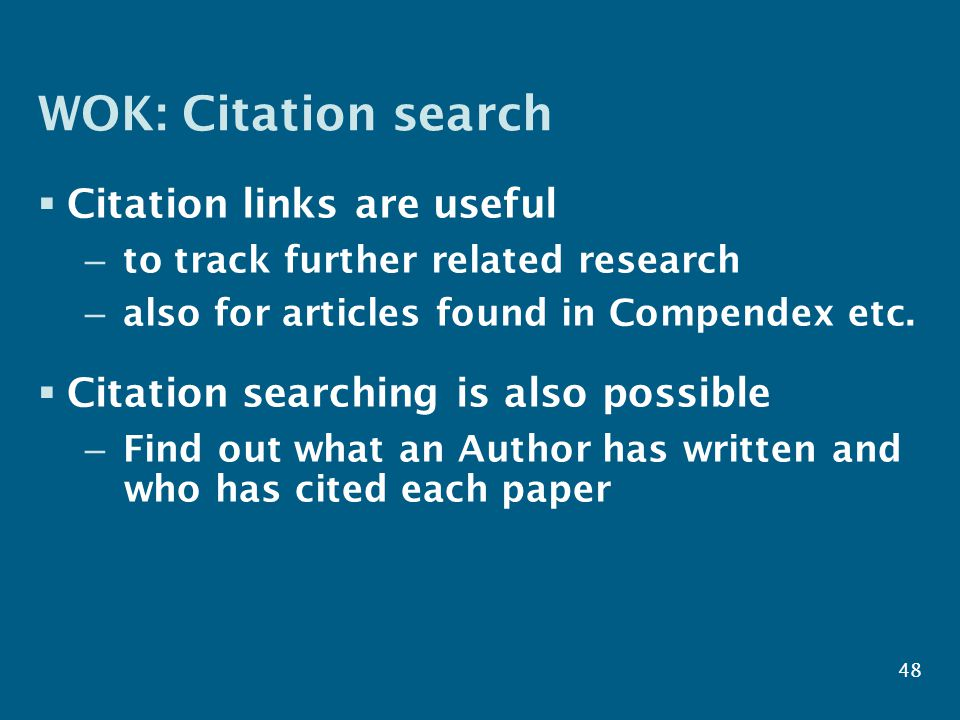 48 WOK: Citation search  Citation links are useful – to track further related research – also for articles found in Compendex etc.