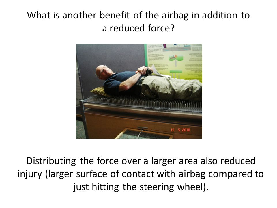 What is another benefit of the airbag in addition to a reduced force.