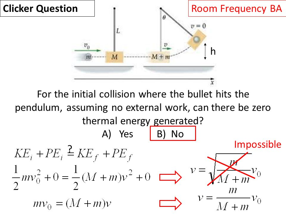 h Clicker QuestionRoom Frequency BA For the initial collision where the bullet hits the pendulum, assuming no external work, can there be zero thermal energy generated.