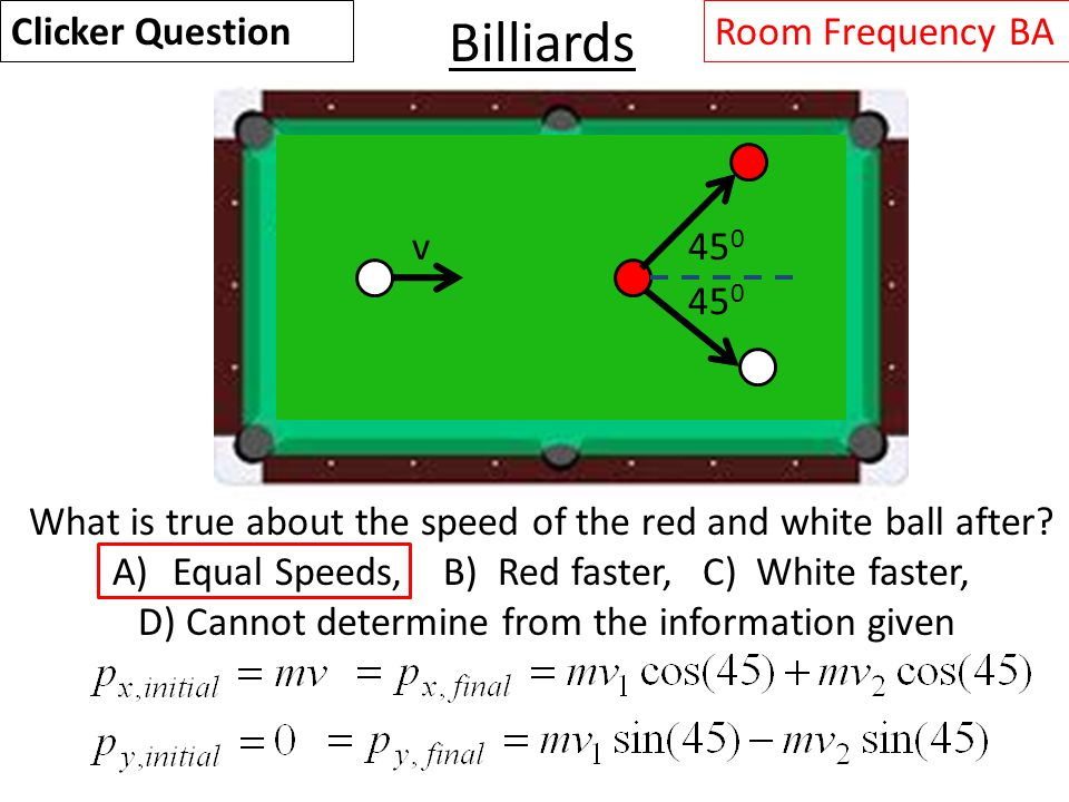 Billiards v45 0 What is true about the speed of the red and white ball after.