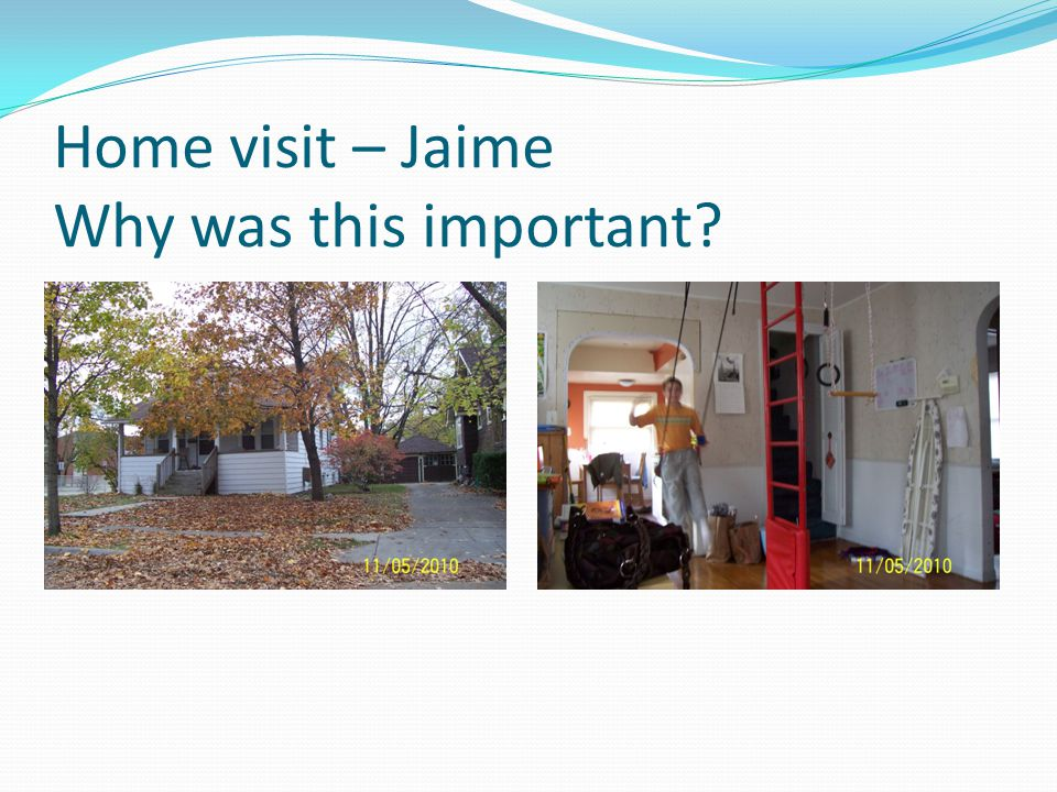 Home visit – Jaime Why was this important