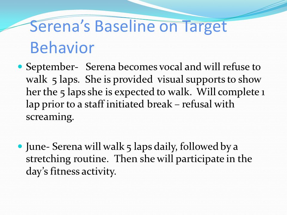 Serena's Baseline on Target Behavior September- Serena becomes vocal and will refuse to walk 5 laps.