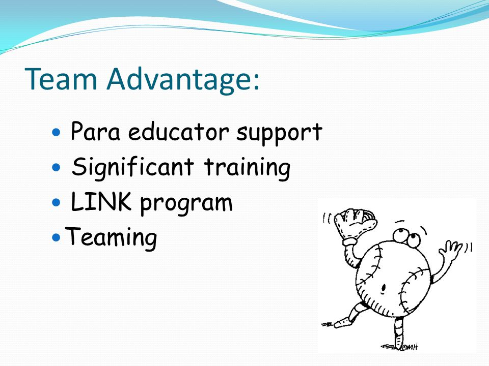 Team Advantage: Para educator support Significant training LINK program Teaming