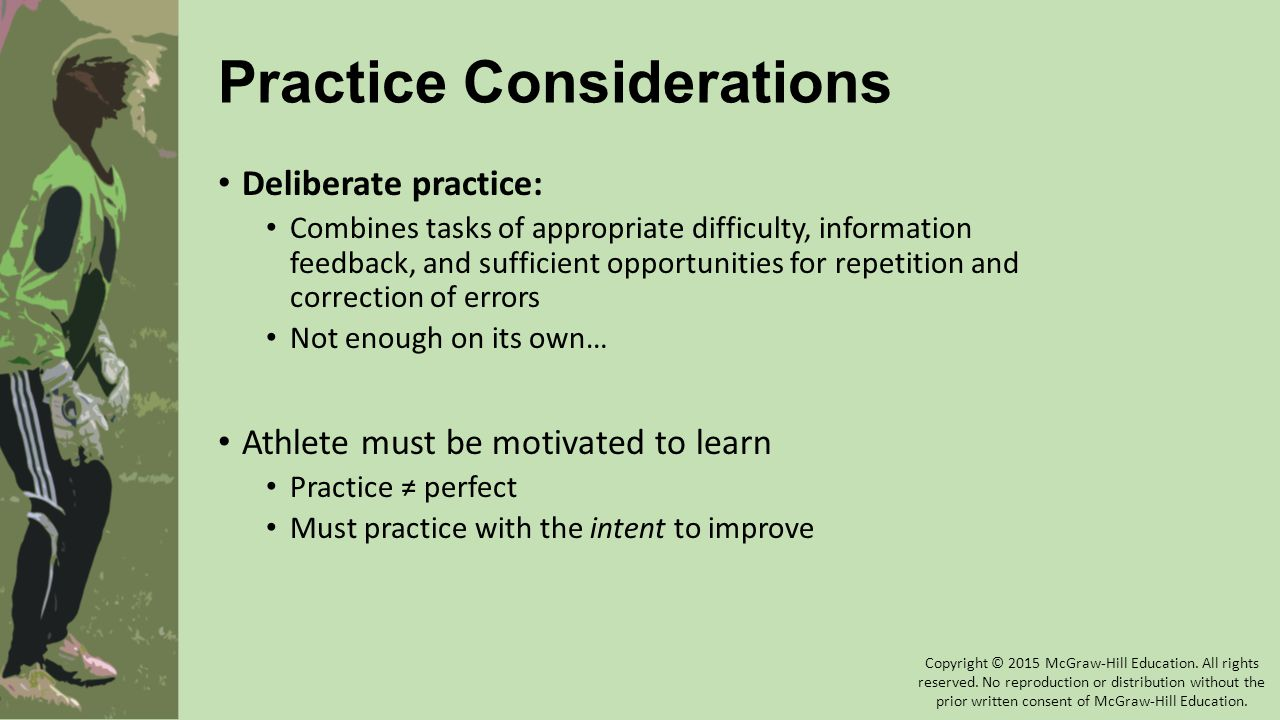 Practice Considerations Deliberate practice: Combines tasks of appropriate difficulty, information feedback, and sufficient opportunities for repetiti