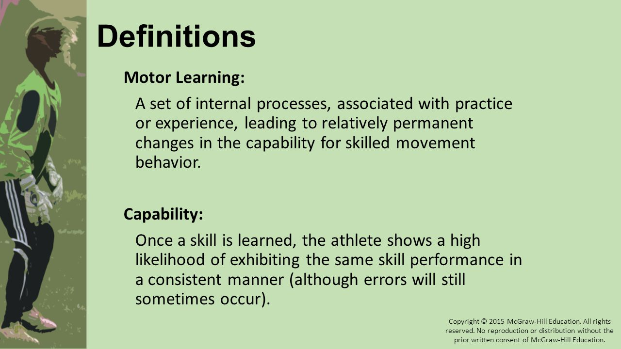 Definitions Motor Learning: A set of internal processes, associated with practice or experience, leading to relatively permanent changes in the capabi