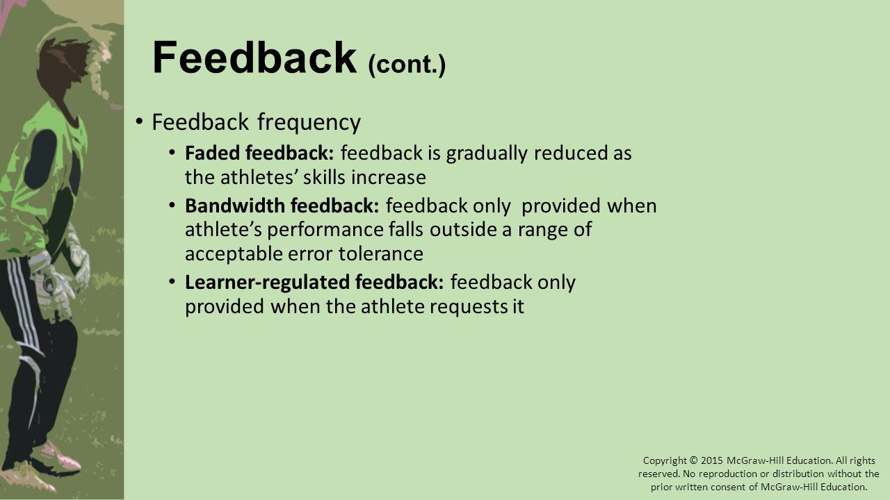 Feedback (cont.) Feedback frequency Faded feedback: feedback is gradually reduced as the athletes' skills increase Bandwidth feedback: feedback only p