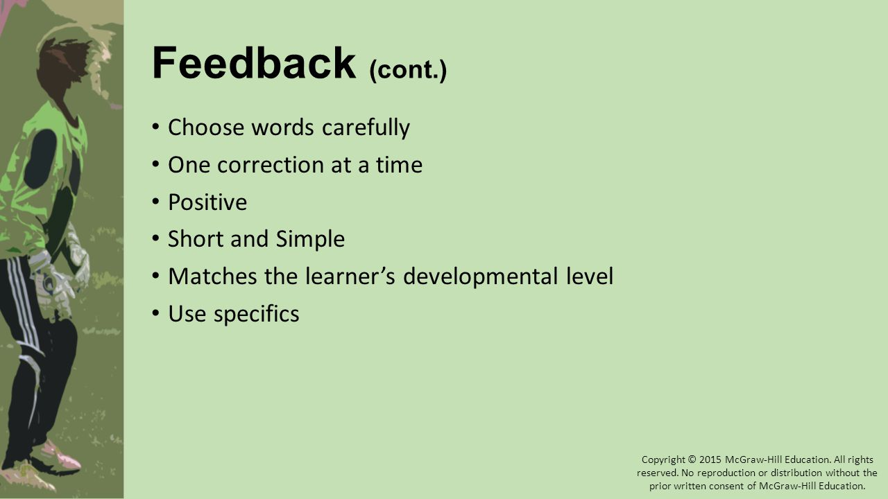 Feedback (cont.) Choose words carefully One correction at a time Positive Short and Simple Matches the learner's developmental level Use specifics Cop