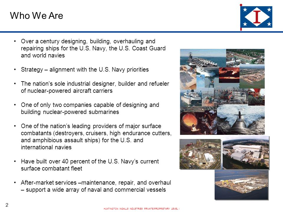 HUNTINGTON INGALLS INDUSTRIES PRIVATE/PROPRIETARY LEVEL I 2 Who We Are Over a century designing, building, overhauling and repairing ships for the U.S.
