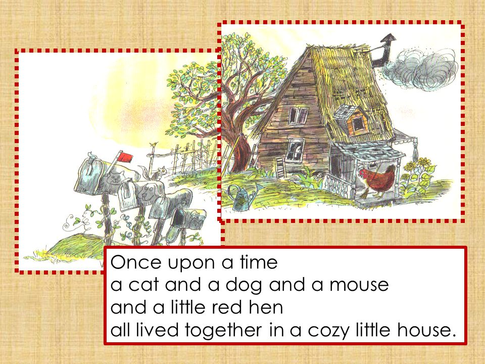 Then, I will, said the little red hen. And she did.
