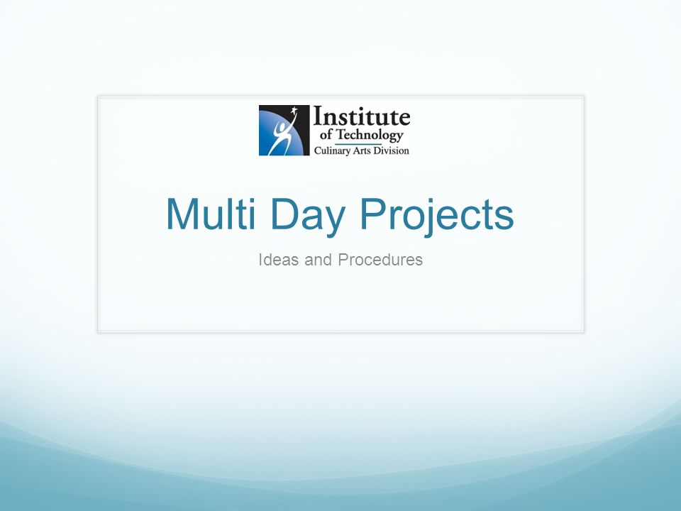 Multi Day Projects Ideas and Procedures