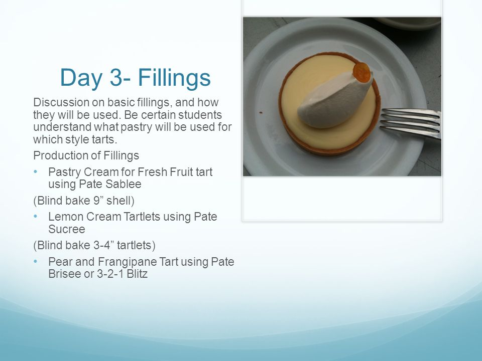Day 3- Fillings Discussion on basic fillings, and how they will be used.