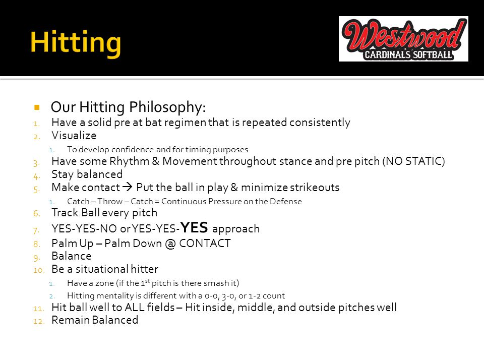  Our Hitting Philosophy: 1. Have a solid pre at bat regimen that is repeated consistently 2.