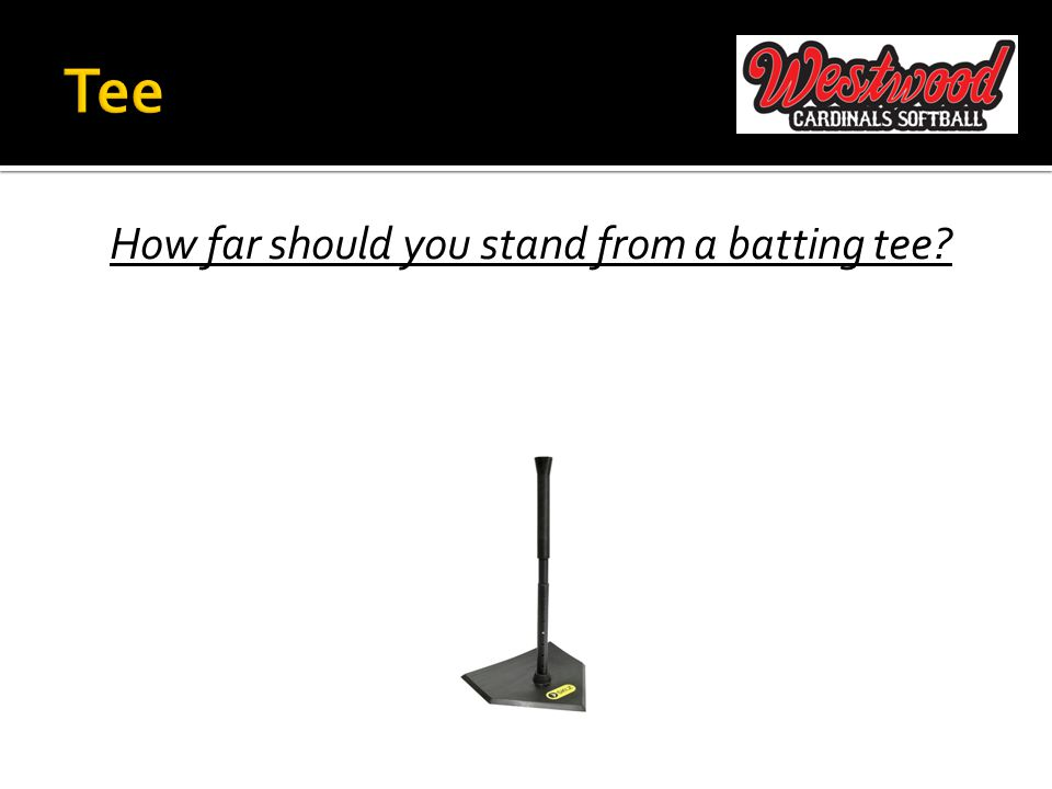 How far should you stand from a batting tee