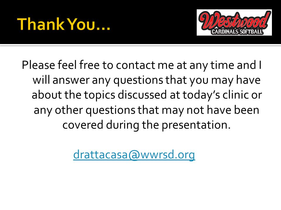 Please feel free to contact me at any time and I will answer any questions that you may have about the topics discussed at today's clinic or any other questions that may not have been covered during the presentation.