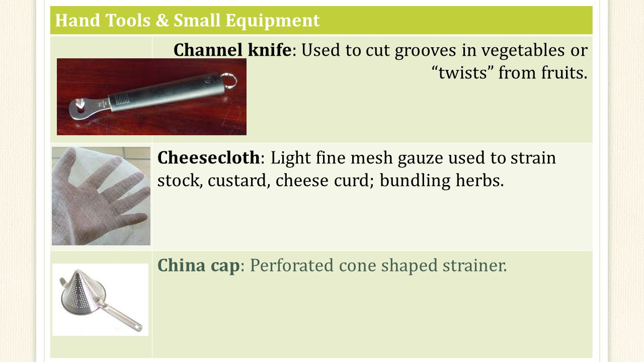 Hand Tools & Small Equipment Channel knife: Used to cut grooves in vegetables or twists from fruits.