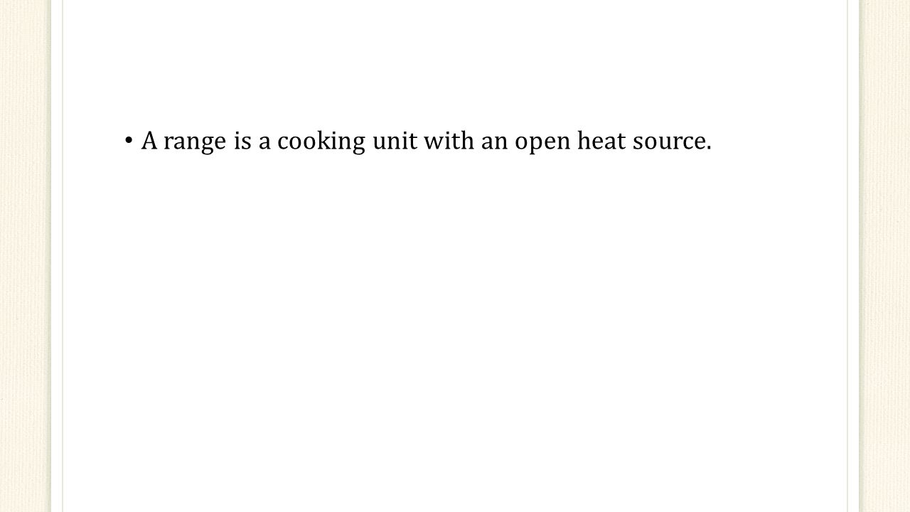 A range is a cooking unit with an open heat source.